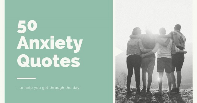 50 Anxiety Quotes To Help You Get Through The Day