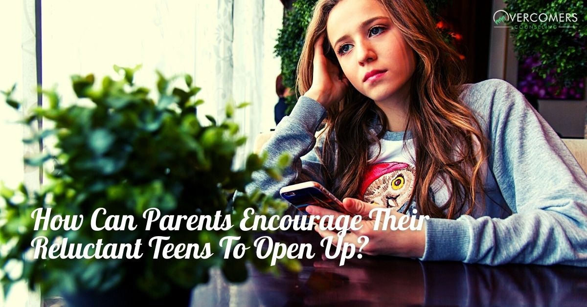 How Can Parents Encourage Their Reluctant Teens To Open Up?