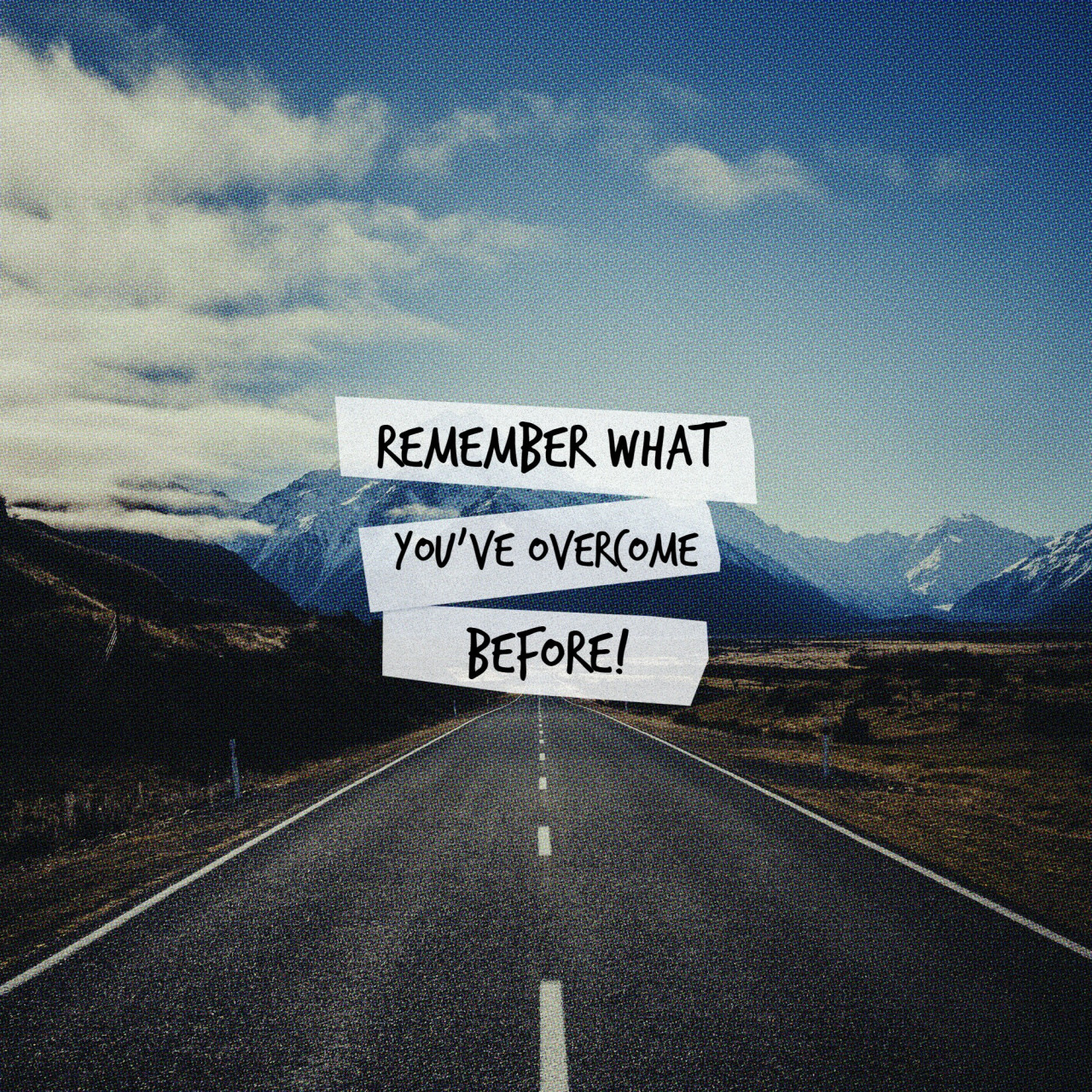 remember what youve overcome